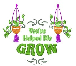 Plant You ve Helped Me Grow embroidery design
