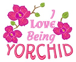 Love Being Yorchid embroidery design