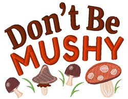 Dont By Mushy embroidery design